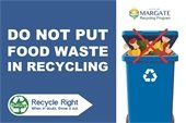 Recycle Right! Do not put food waste in your recycling cart.